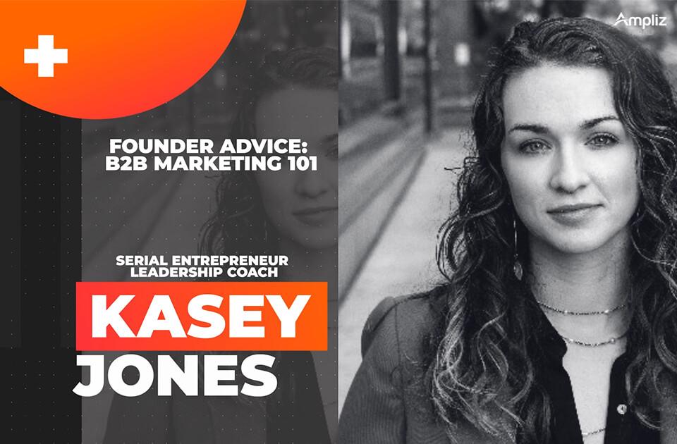 B2B Marketing 101 with Kasey Jones